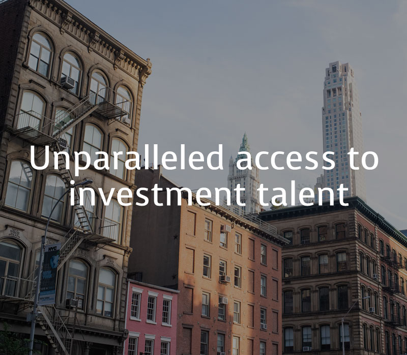 Unparalleled access to investment talent